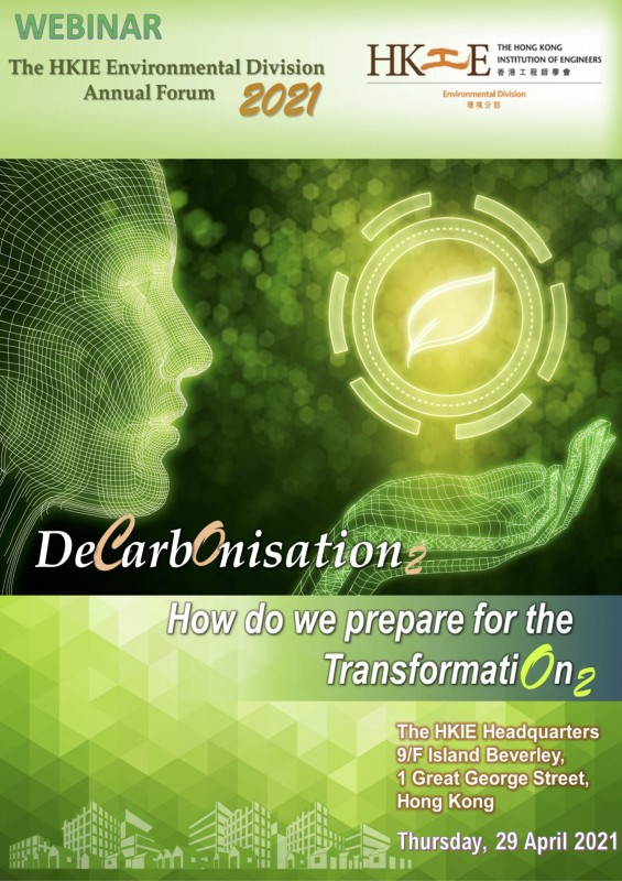 "The HKIE Environmental Division Annual Forum - ""DECARBONISATION – HOW DO WE PREPARE FOR THE TRANSFORMATION"""